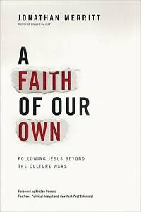 A Faith of Our Own: Following Jesus Beyond the Culture Wars, Merritt, Jonathan,