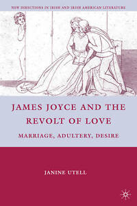 James Joyce and the Revolt of Love: Marriage, Adultery, Desire (New Directions i
