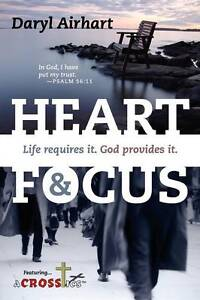 Heart and Focus: Life Requires It. God Provides It. by Airhart, Daryl -Paperback