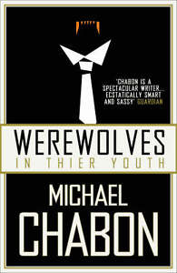 Werewolves-in-Their-Youth-Michael-Chabon-Book