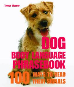 Dog Body Language: 100 Ways to Read Their Signals by Trevor Warner...
