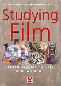 Studying Film (Studying the Media) by Abrams, Nathan, Bell, Ian A. F., Udris, J