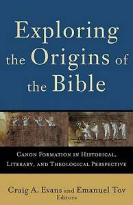 Exploring the Origins of the Bible: Canon Formation in Historical, Literary,...