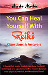 NEW YOU CAN HEAL YOURSELF WITH REIKI - QUESTIONS AND ANSWERS