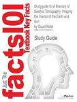 Outlines and Highlights for a Breviary of Seismic Tomography : Imaging the Interior of the Earth and Sun by Guust Nolet, Cram101 Textbook Reviews Staff, 1618306502