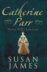 Catherine-Parr-Henry-VIIIs-Last-Love-James-Susan-Used-Good-Book