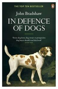 In Defence of Dogs Why Dogs Need Our Understanding Bradshaw John Book The - <span itemprop=availableAtOrFrom>Bury, United Kingdom</span> - In Defence of Dogs Why Dogs Need Our Understanding Bradshaw John Book The - Bury, United Kingdom