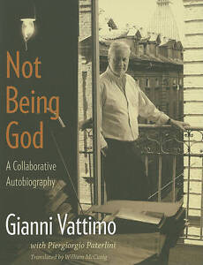 Not Being God: A Collaborative Autobiography by Gianni Vattimo (Paperback, 2010)