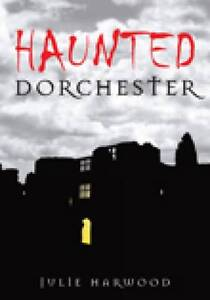 Harwood-Haunted Dorchester  BOOK NEW