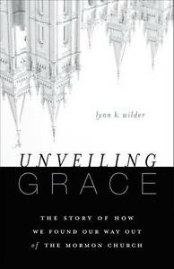 Unveiling Grace: The Story of How We Found Our Way Out of the Mormon Church...