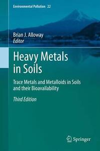 Heavy Metals in Soils: Trace Metals and Metalloids in Soils and Their Bioavailab