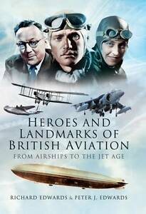 Heroes and Landmarks of British Aviation: From Airships to the Jet Age, Peter J.