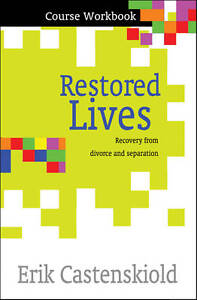 Restored Lives Course Workbook: Recovery from Divorce and Separation by Erik...