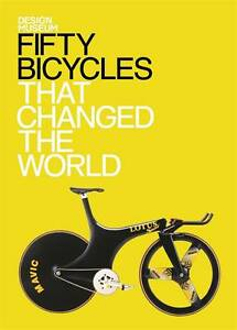 Fifty Bicycles That Changed the World: Design Museum Fifty,Very Good Condition