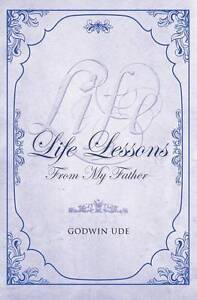 Life Lessons from My Father by Ude, Godwin -Paperback