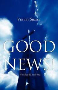 Good News!: What the Bible Really Says by Siegel, Velvet -Paperback