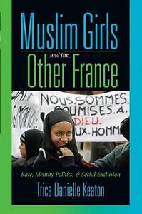 Muslim Girls and the Other France, Trica Danielle Keaton