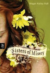 Sisters of Misery von Megan Kelley Hall (2010, Taschenbuch) - <span itemprop='availableAtOrFrom'>München, Deutschland</span> - Sisters of Misery von Megan Kelley Hall (2010, Taschenbuch) - München, Deutschland