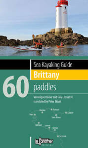 Sea Kayaking Guide Brittany: 60 Paddles by Guy Lecointre, Veronique Olivier (Pa…