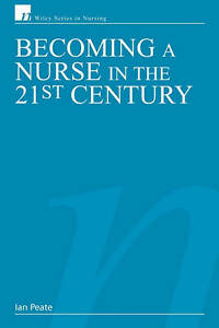 Peate-Ian-Becoming-a-Nurse-in-the-21st-Century-Wiley-Series-in-Nursing-Book