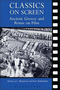 Classics on Screen: Ancient Greece and Rome on Film by Blanshard & Shahabudin