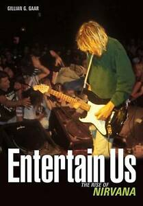 Entertain Us: The Rise of Nirvana kurt cobain Gillian G. Gaar Book