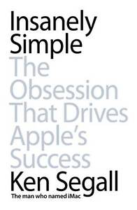 Good, Insanely Simple: The Obsession That Drives Apple's Success, Segall, Ken, B