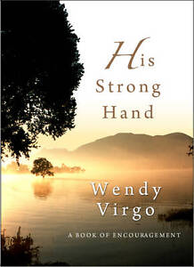 NEW His Strong Hand: A Book of Encouragement by Wendy Virgo