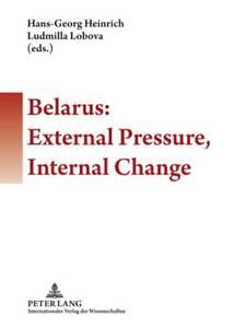 Belarus: External Pressure, Internal Change, Hans-Georg Heinrich
