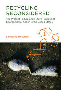 { [ RECYCLING RECONSIDERED: THE PRESENT FAILURE AND FUTURE PROMISE OF ENVIRONMEN