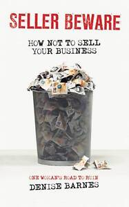 Seller Beware: How Not To Sell Your Business, Denise Barnes,