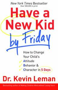 Have-a-New-Kid-by-Friday-How-to-Change-Your-Childs-Attitude-Behavior