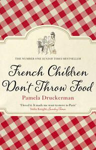 French-Children-Dont-Throw-Food-by-Pamela-Druckerman-Paperback-9780552779173