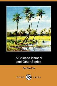 A Chinese Ishmael and Other Stories (Dodo Press) Far, Sui Sin -Paperback