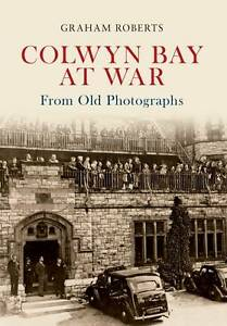 Colwyn Bay at War From Old Photographs by Graham Roberts (Paperback, 2012)