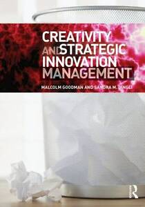Creativity and Strategic Innovation Management by Malcolm Goodman 9780415663557