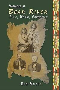 Massacre at Bear River: First, Worst, Forgotten by Rod Miller (Paperback, 2008)