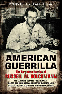 American Guerrilla: The Forgotten Heroics of Russell W. Volckmann: The Man...