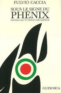 Sous Le Signe Du Phenix: Entretiens Avec Quinze Createurs Italo-Quebecois by...