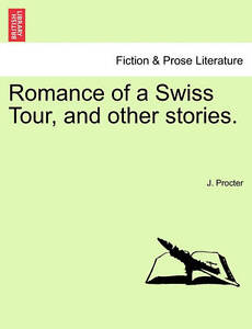 NEW Romance of a Swiss Tour, and other stories. by J. Procter