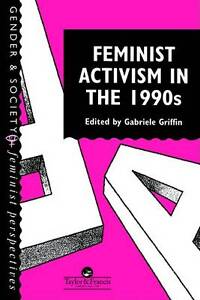 Feminist Activism In The 1990s (Feminist Perspectives on the Past and-ExLibrary