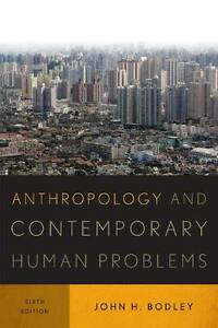 NEW Anthropology and Contemporary Human Problems by John H. Bodley