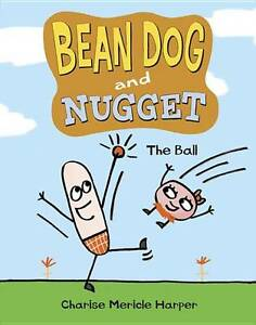 NEW Bean Dog and Nugget: The Ball by Charise Mericle Harper
