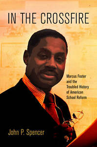 In the Crossfire: Marcus Foster and the Troubled History of American School Refo