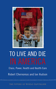 To Live and Die in America: Class, Power, Health and Healthcare (The Future of W