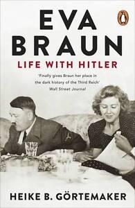 Eva Braun: Life with Hitler by Heike B. Gortemaker.