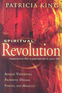 Spiritual Revolution: Experience the Supernatural in Your Life Through...