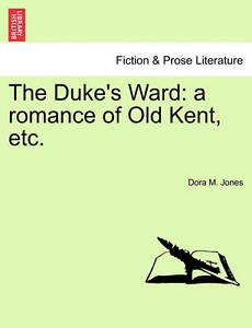 NEW The Duke's Ward: a romance of Old Kent, etc. by Dora M. Jones