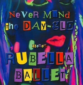 Rubella-Ballet-Never-Mind-the-Day-Glo-Heres-2008-New-sealed-PUNK-CRASS
