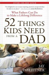 52-Things-Kids-Need-from-a-Dad-What-Fathers-Can-Do-to-Make-a-Lifelo-2010-NEW